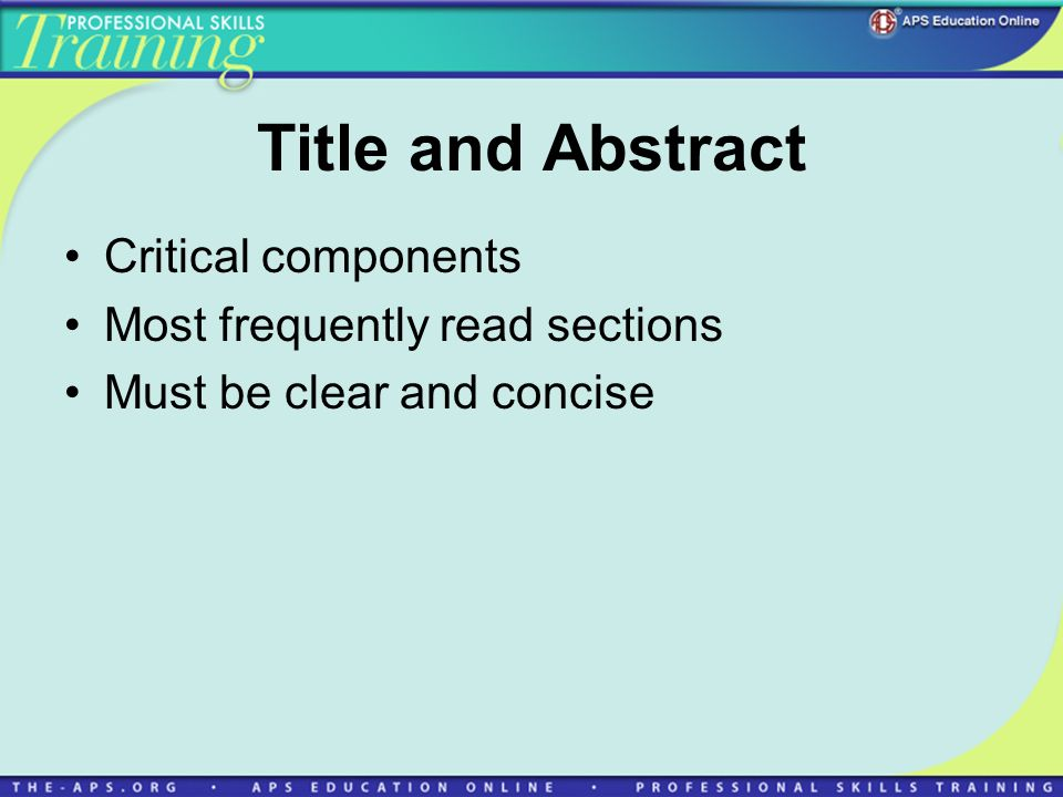 Title and Abstract Critical components Most frequently read sections Must be clear and concise