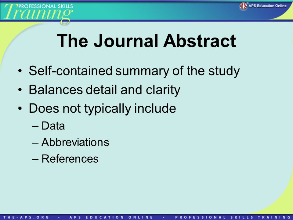 The Journal Abstract Self-contained summary of the study Balances detail and clarity Does not typically include –Data –Abbreviations –References
