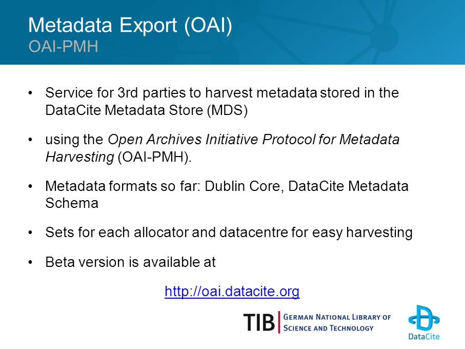 Metadata Export (OAI) Service for 3rd parties to harvest metadata stored in the DataCite Metadata Store (MDS) using the Open Archives Initiative Protocol for Metadata Harvesting (OAI-PMH).