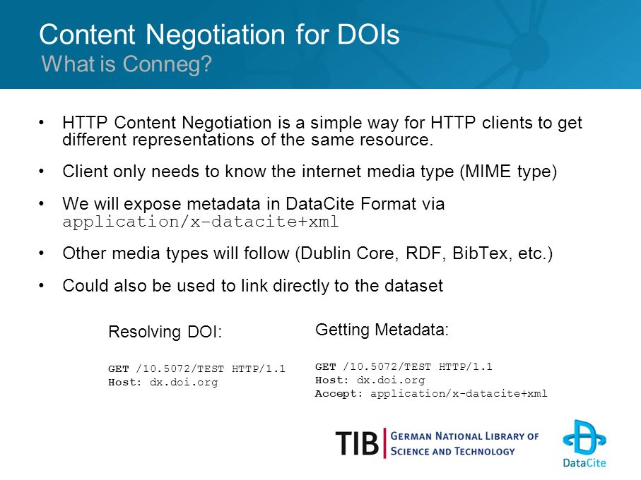 Content Negotiation for DOIs HTTP Content Negotiation is a simple way for HTTP clients to get different representations of the same resource.