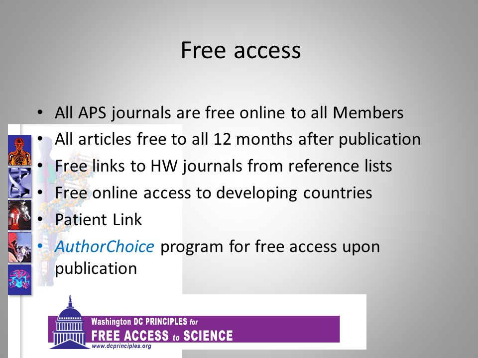 Free access All APS journals are free online to all Members All articles free to all 12 months after publication Free links to HW journals from reference lists Free online access to developing countries Patient Link AuthorChoice program for free access upon publication