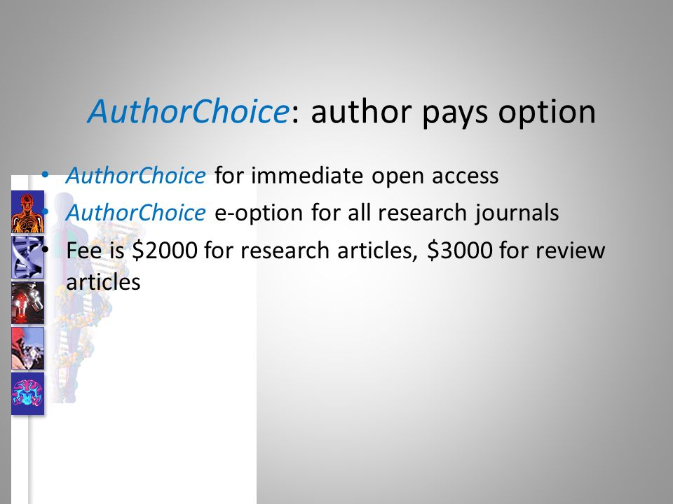AuthorChoice: author pays option AuthorChoice for immediate open access AuthorChoice e-option for all research journals Fee is $2000 for research articles, $3000 for review articles