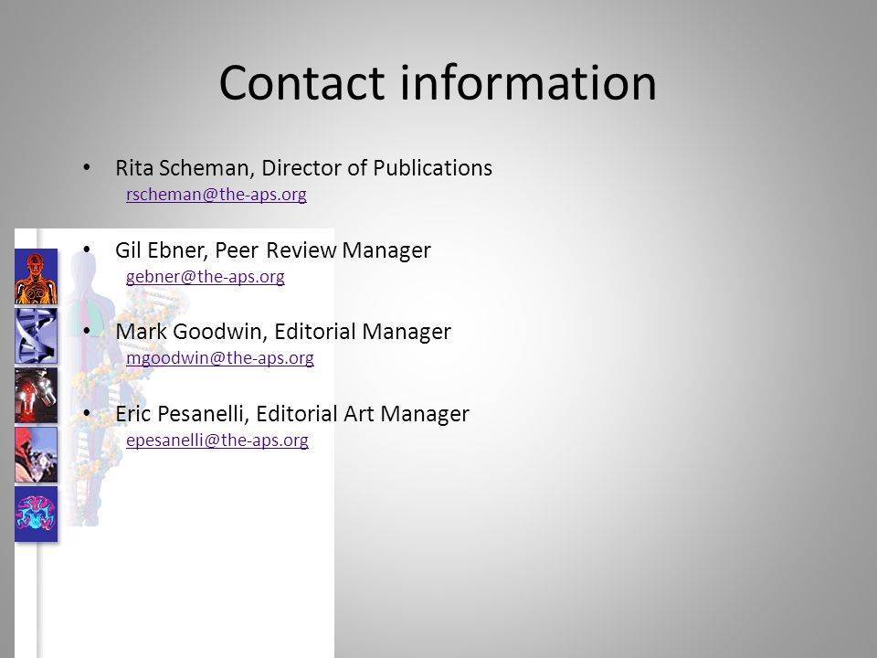 Contact information Rita Scheman, Director of Publications rscheman@the-aps.org Gil Ebner, Peer Review Manager gebner@the-aps.org Mark Goodwin, Editorial Manager mgoodwin@the-aps.org Eric Pesanelli, Editorial Art Manager epesanelli@the-aps.org