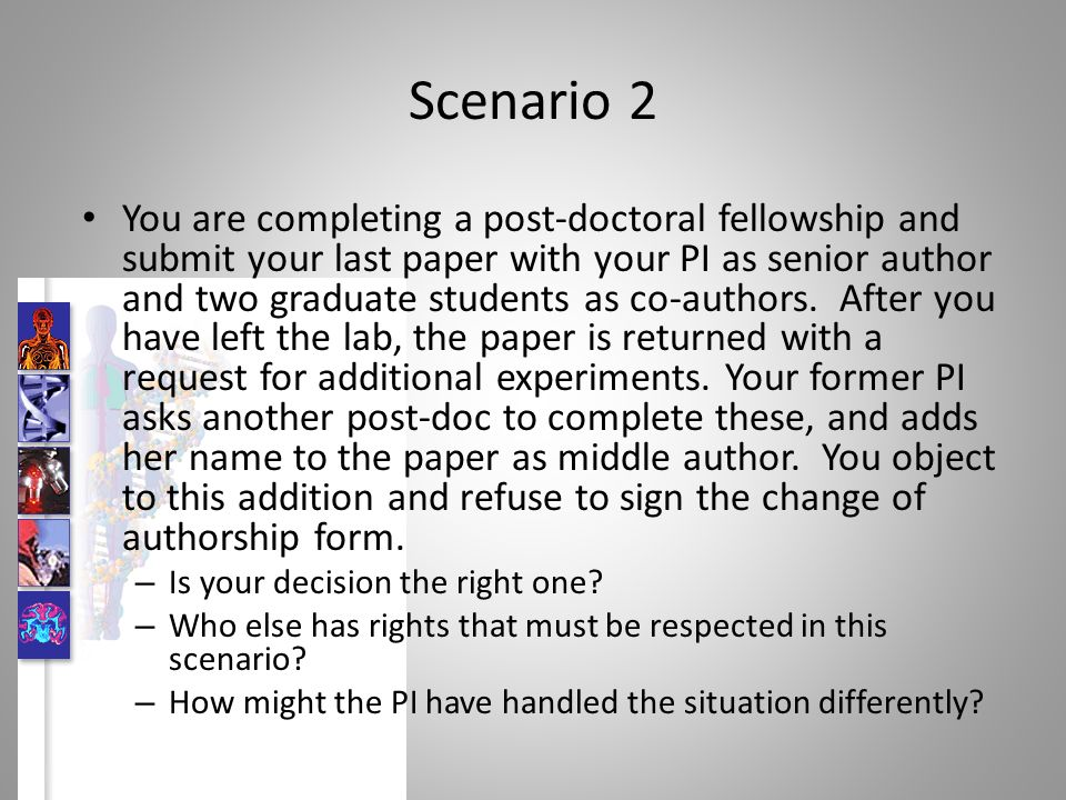 Scenario 2 You are completing a post-doctoral fellowship and submit your last paper with your PI as senior author and two graduate students as co-authors.