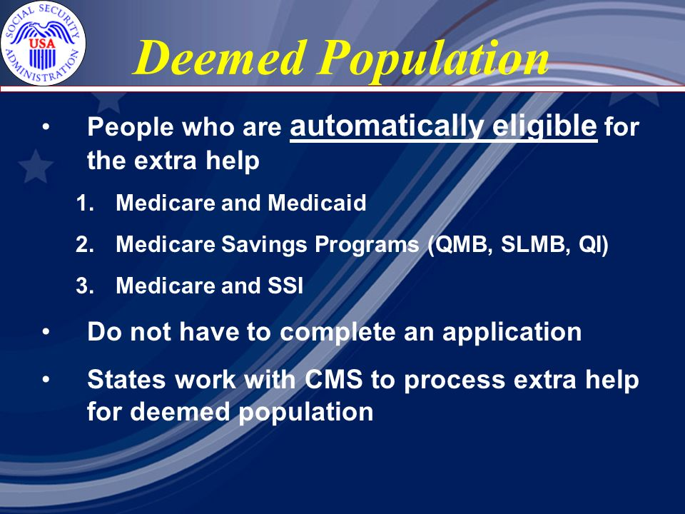 Deemed Population People who are automatically eligible for the extra help 1.