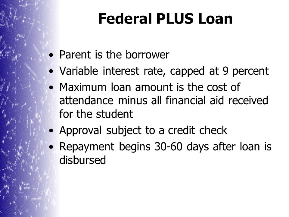 Low-interest loan the student takes out on his/her own behalf The FAFSA must be completed Variable interest rate, capped at 8.25 percent Repayment begins 6 months after the student falls below half-time enrollment Federal Stafford Loan