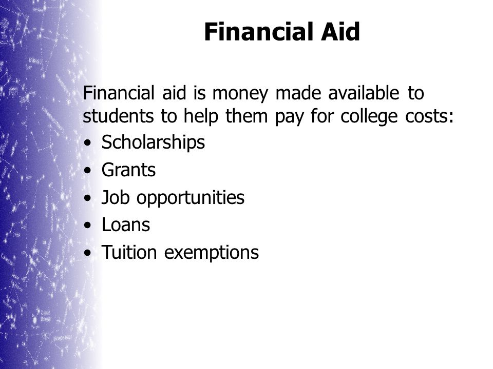 A college education is an investment Some form of financial aid is available for all students to help pay for college Students and parents are still responsible for some of the costs Applying early is the key to receiving the best aid Paying for College
