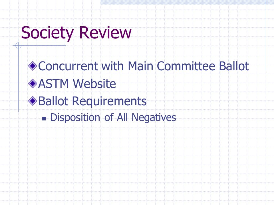 Society Review Concurrent with Main Committee Ballot ASTM Website Ballot Requirements Disposition of All Negatives