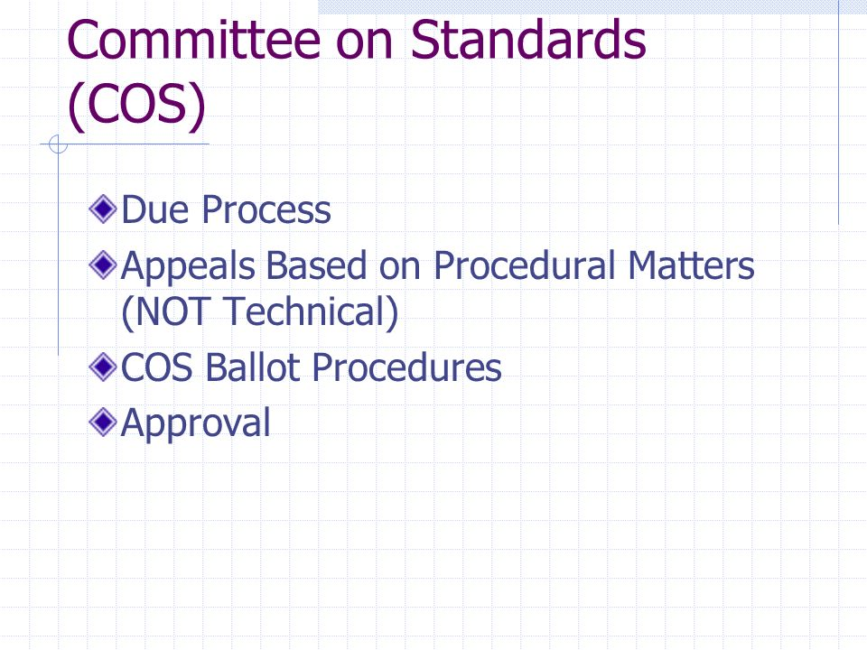 Committee on Standards (COS) Due Process Appeals Based on Procedural Matters (NOT Technical) COS Ballot Procedures Approval