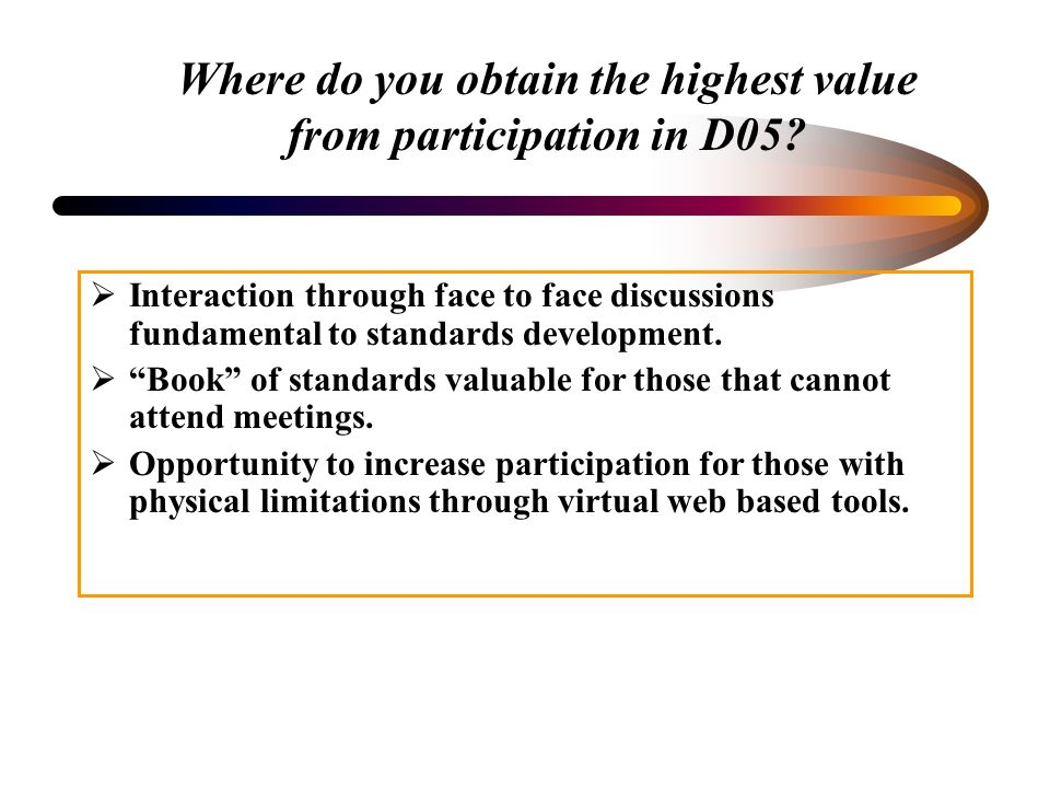 Where do you obtain the highest value from participation in D05.