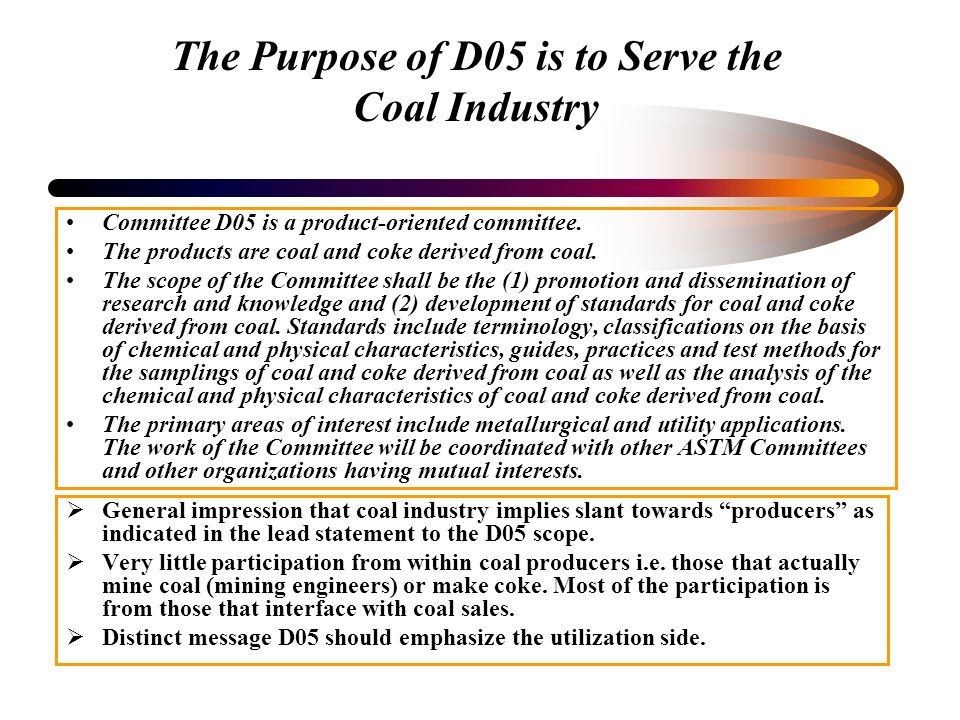 The Purpose of D05 is to Serve the Coal Industry Committee D05 is a product-oriented committee.
