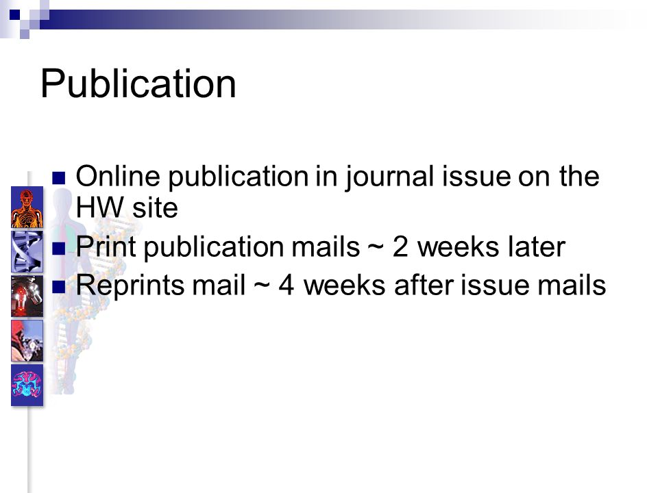 Publication Online publication in journal issue on the HW site Print publication mails ~ 2 weeks later Reprints mail ~ 4 weeks after issue mails