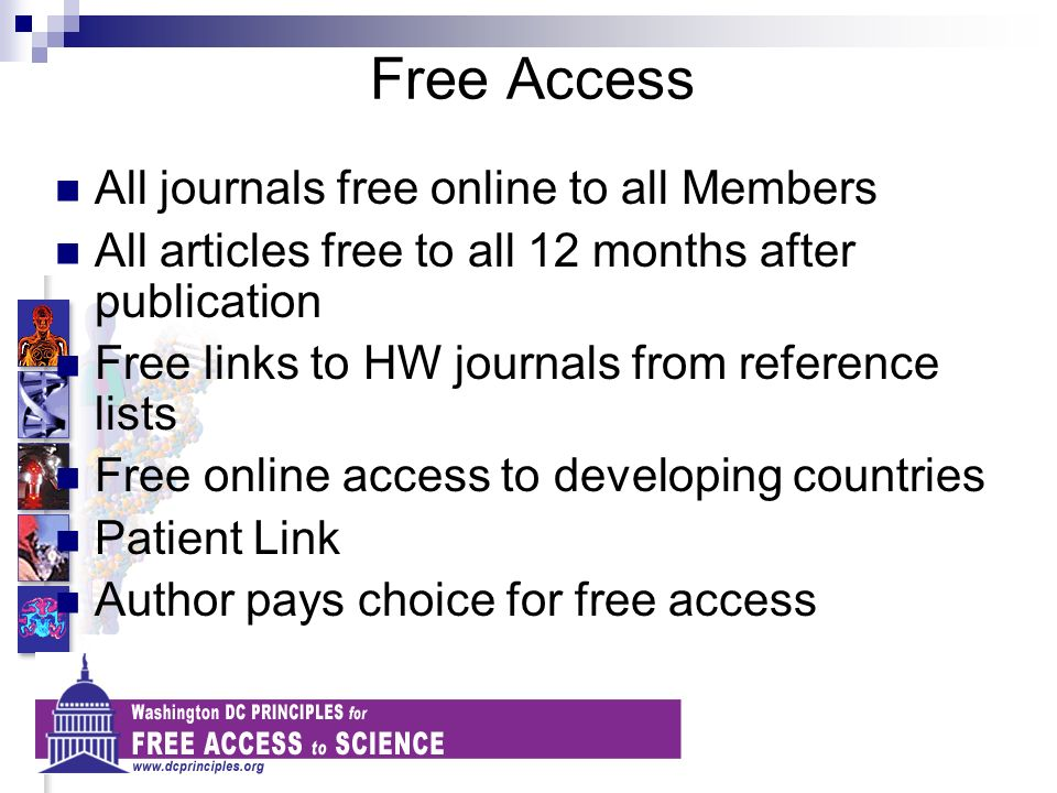 Free Access All journals free online to all Members All articles free to all 12 months after publication Free links to HW journals from reference lists Free online access to developing countries Patient Link Author pays choice for free access