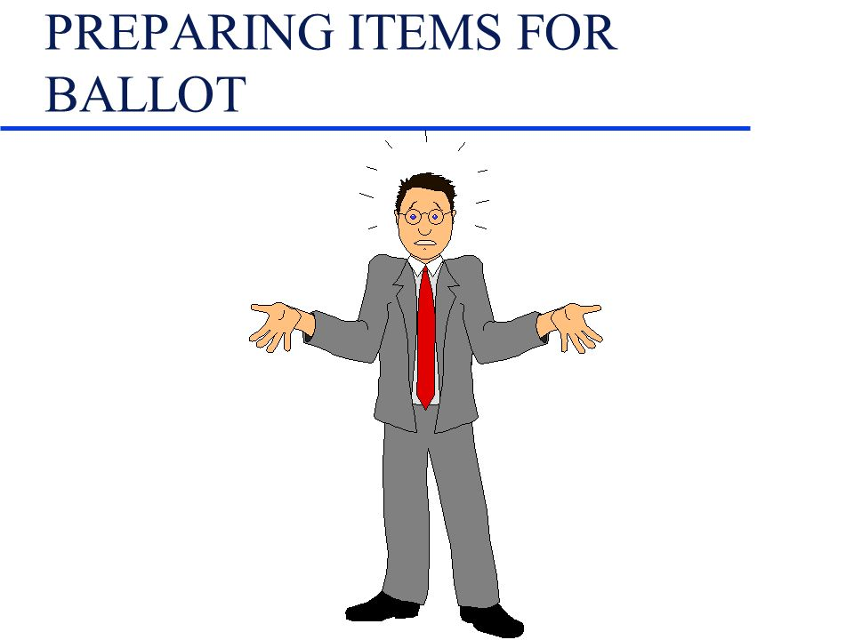 PREPARING ITEMS FOR BALLOT