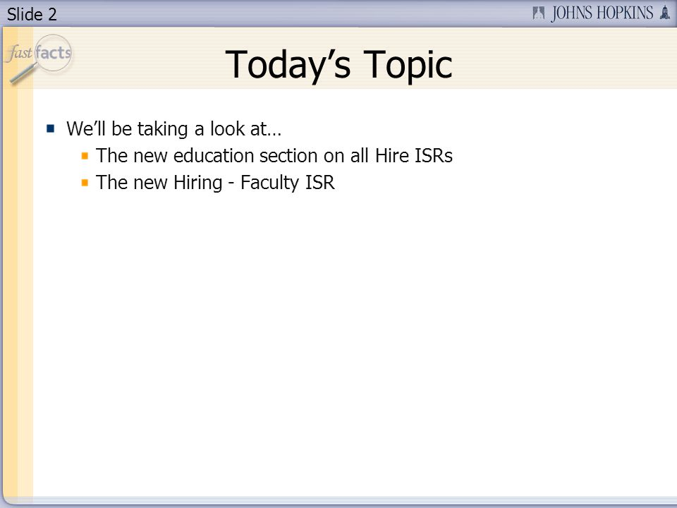 Slide 2 Todays Topic Well be taking a look at… The new education section on all Hire ISRs The new Hiring - Faculty ISR