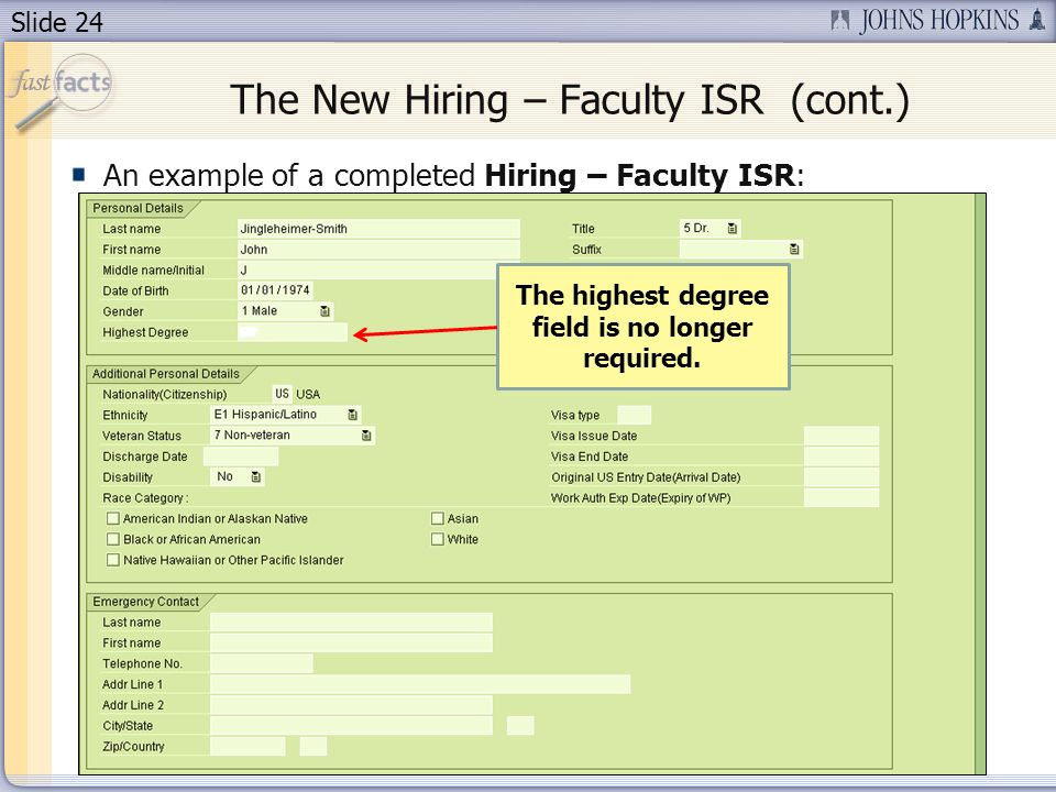 Slide 24 The New Hiring – Faculty ISR (cont.) An example of a completed Hiring – Faculty ISR: The highest degree field is no longer required.