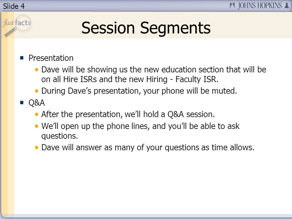 Slide 4 Session Segments Presentation Dave will be showing us the new education section that will be on all Hire ISRs and the new Hiring - Faculty ISR.