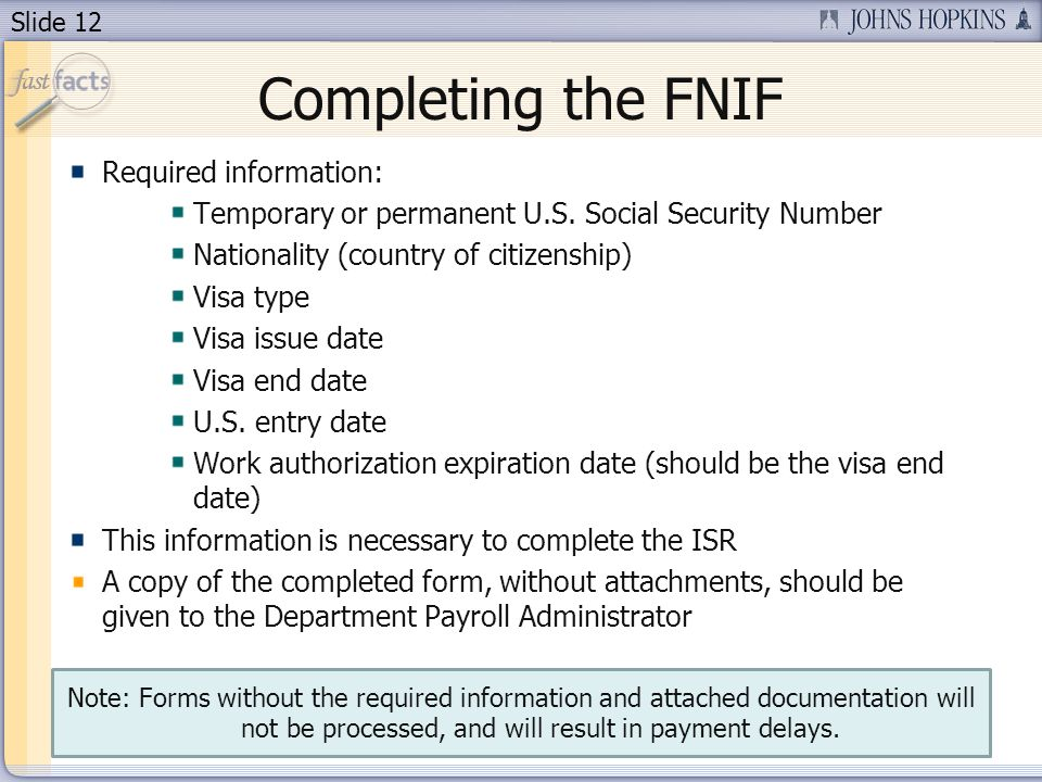 Slide 12 Completing the FNIF Required information: Temporary or permanent U.S.