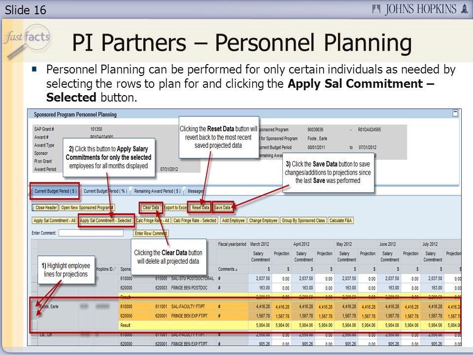 Slide 16 PI Partners – Personnel Planning Personnel Planning can be performed for only certain individuals as needed by selecting the rows to plan for and clicking the Apply Sal Commitment – Selected button.