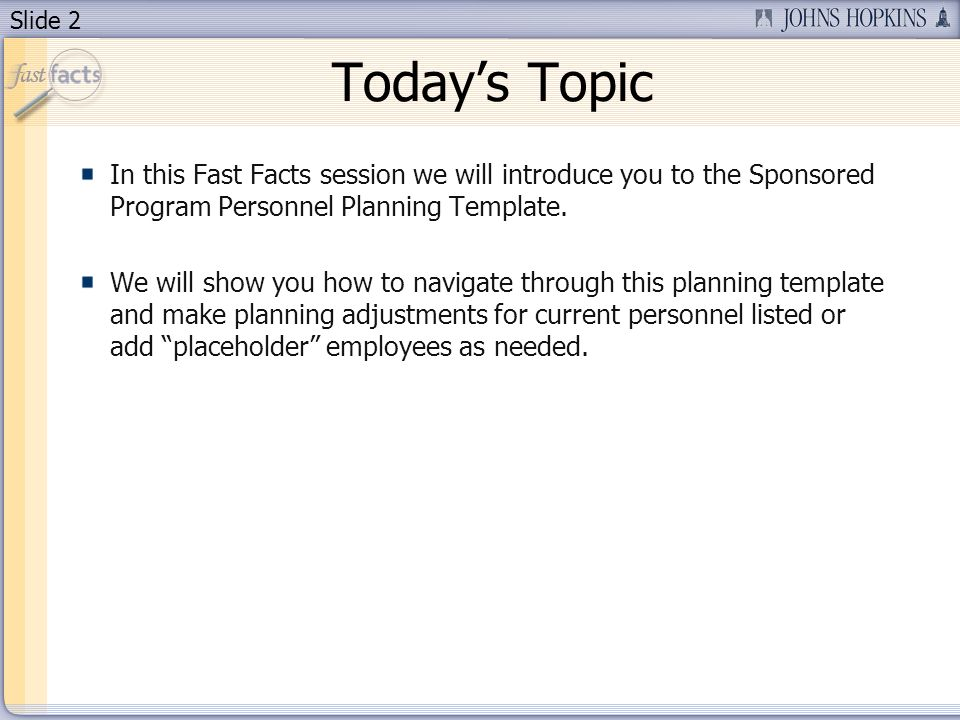 Slide 2 Todays Topic In this Fast Facts session we will introduce you to the Sponsored Program Personnel Planning Template.