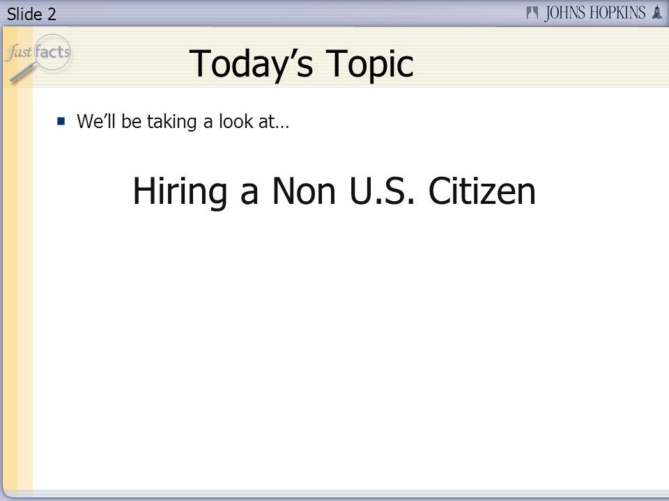 Slide 2 Todays Topic Well be taking a look at… Hiring a Non U.S. Citizen