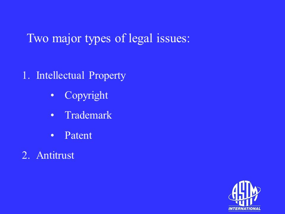 1.Intellectual Property Copyright Trademark Patent 2.Antitrust Two major types of legal issues: