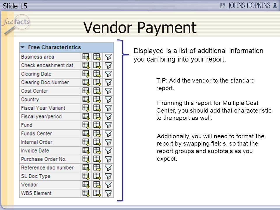 Slide 15 Vendor Payment TIP: Add the vendor to the standard report.