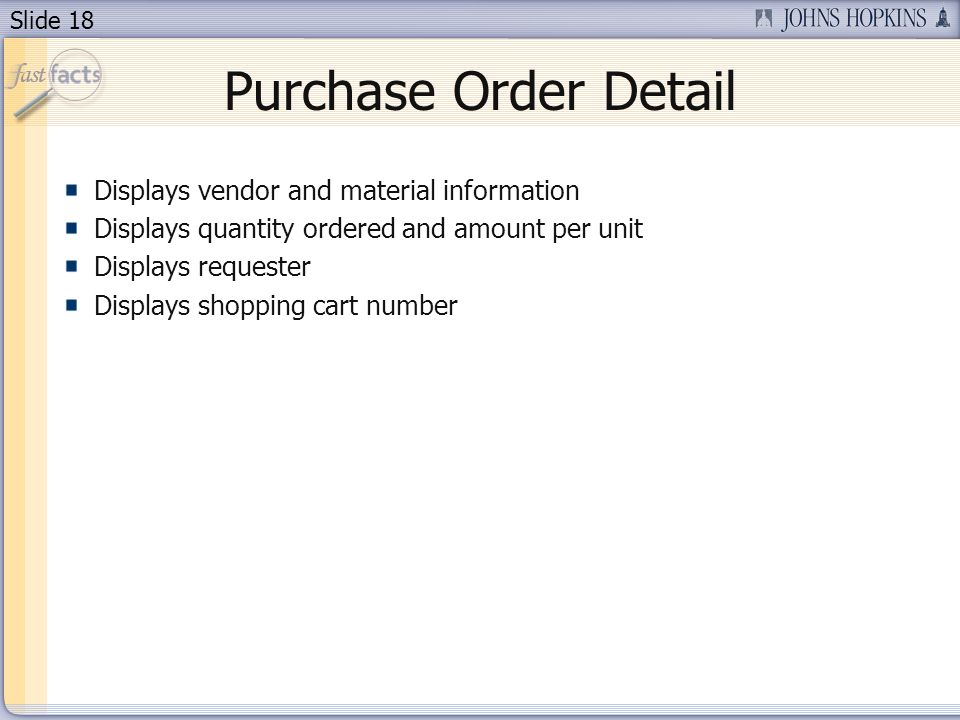 Slide 18 Displays vendor and material information Displays quantity ordered and amount per unit Displays requester Displays shopping cart number Purchase Order Detail