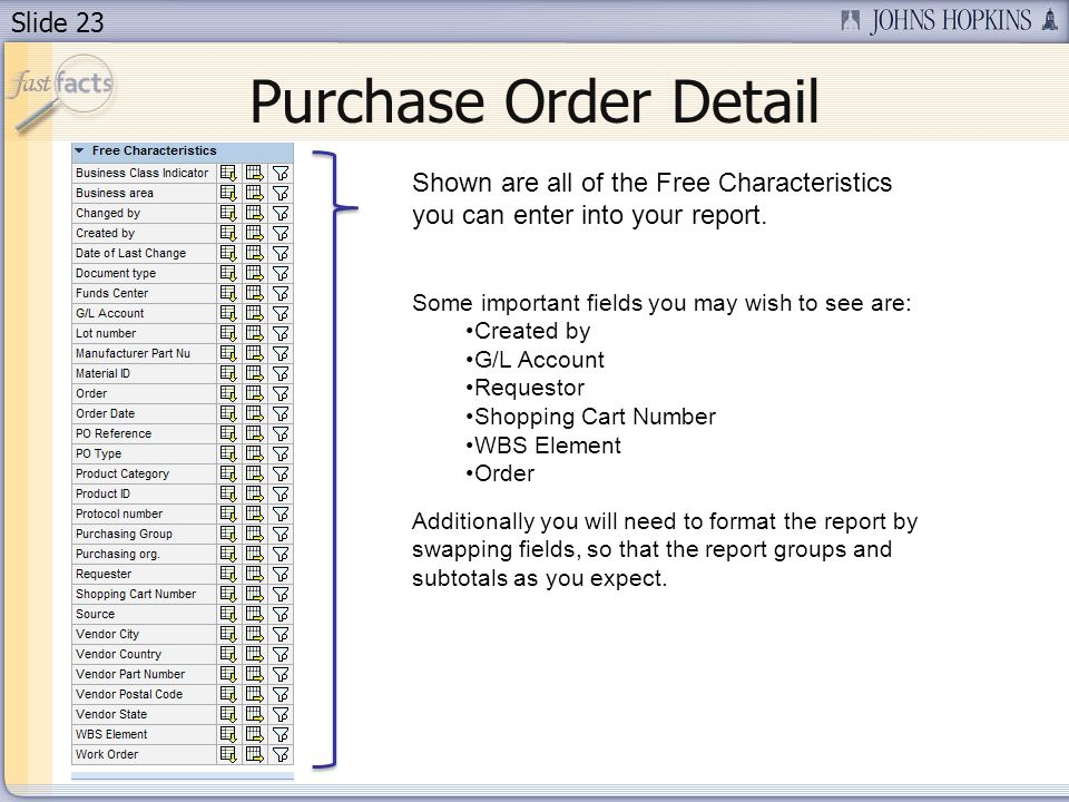 Slide 23 Purchase Order Detail Shown are all of the Free Characteristics you can enter into your report.