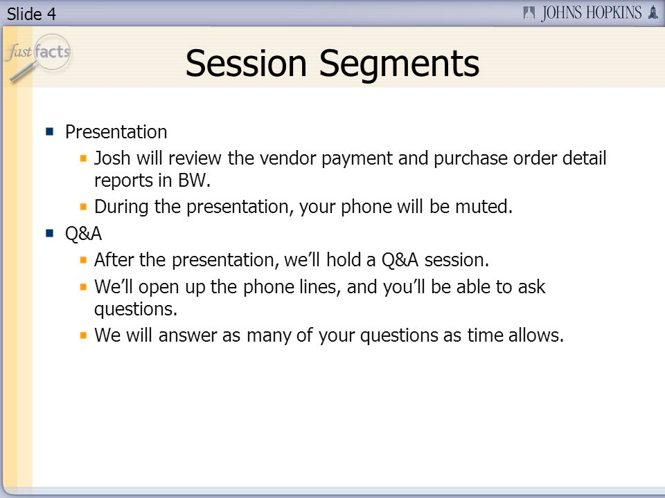 Slide 4 Session Segments Presentation Josh will review the vendor payment and purchase order detail reports in BW.
