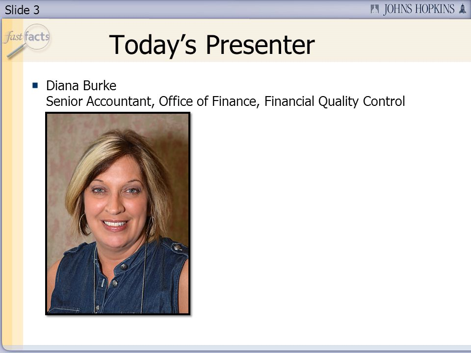Slide 3 Todays Presenter Diana Burke Senior Accountant, Office of Finance, Financial Quality Control
