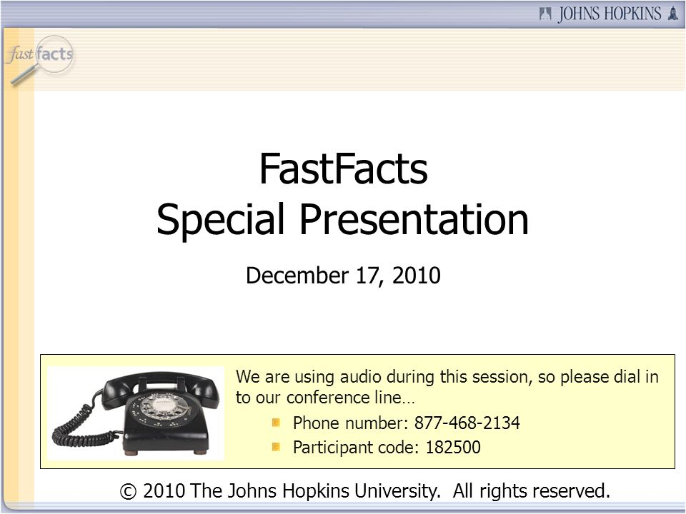 FastFacts Special Presentation December 17, 2010 © 2010 The Johns Hopkins University.