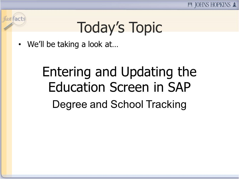 Todays Topic Well be taking a look at… Entering and Updating the Education Screen in SAP Degree and School Tracking