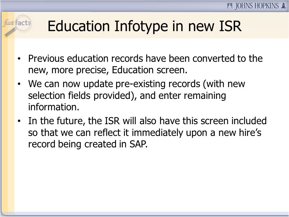Education Infotype in new ISR Previous education records have been converted to the new, more precise, Education screen.