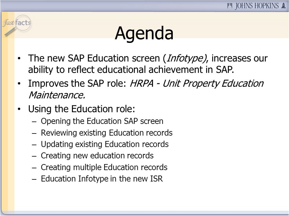Agenda The new SAP Education screen (Infotype), increases our ability to reflect educational achievement in SAP.