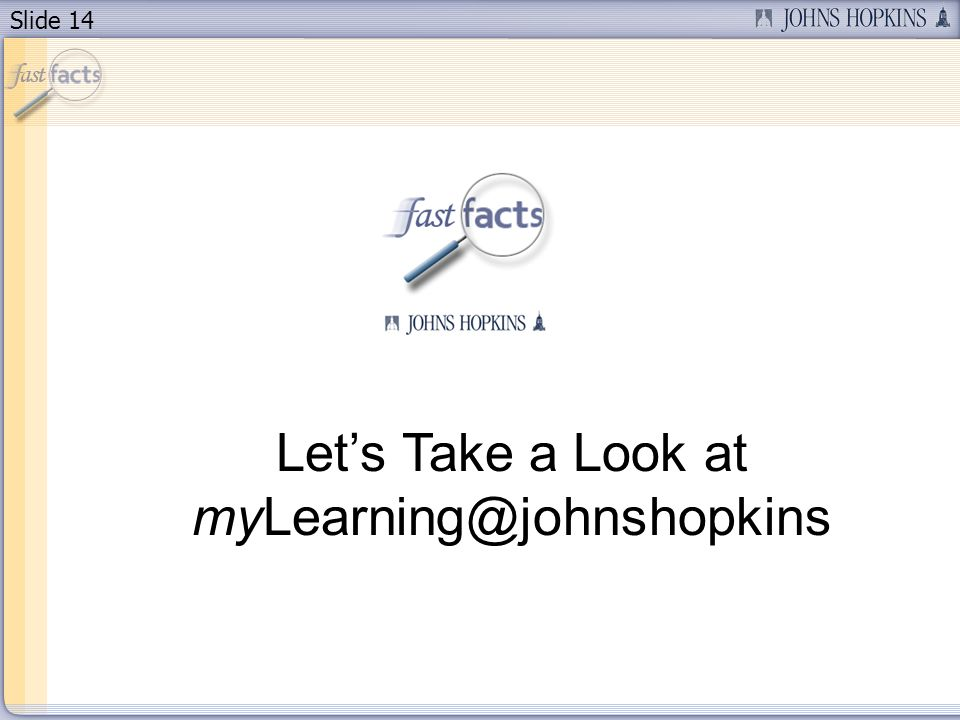 Slide 14 Lets Take a Look at myLearning@johnshopkins