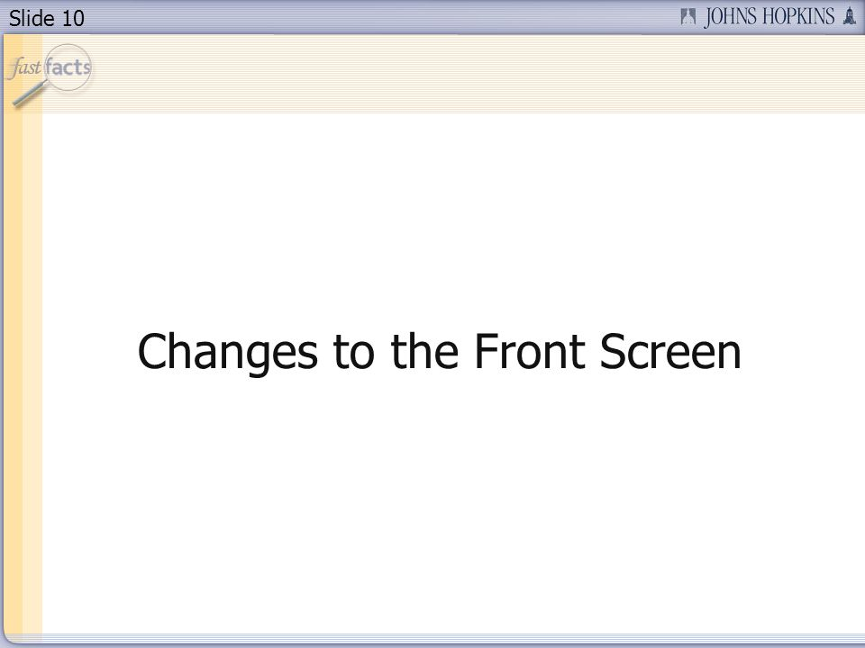 Slide 10 Changes to the Front Screen