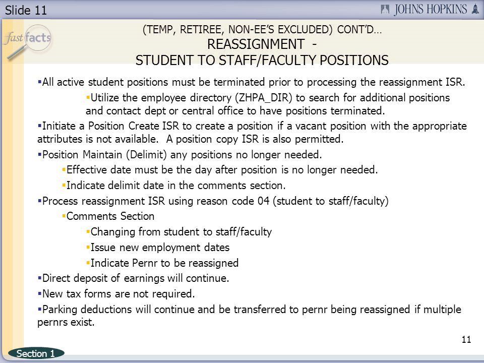Slide 11 (TEMP, RETIREE, NON-EES EXCLUDED) CONTD… REASSIGNMENT - STUDENT TO STAFF/FACULTY POSITIONS All active student positions must be terminated prior to processing the reassignment ISR.