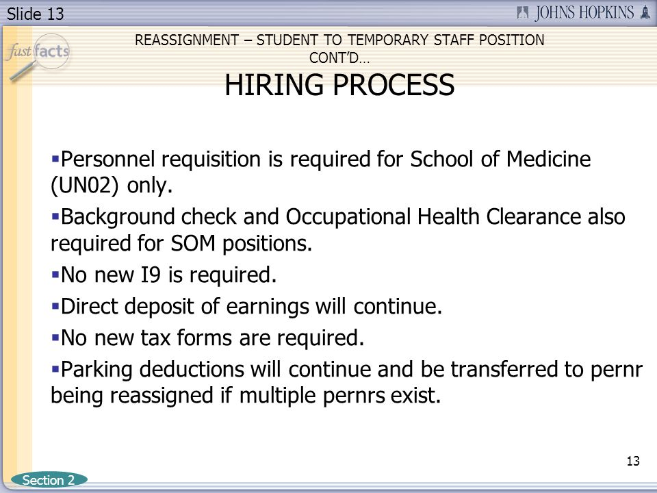Slide 13 REASSIGNMENT – STUDENT TO TEMPORARY STAFF POSITION CONTD… HIRING PROCESS Personnel requisition is required for School of Medicine (UN02) only.