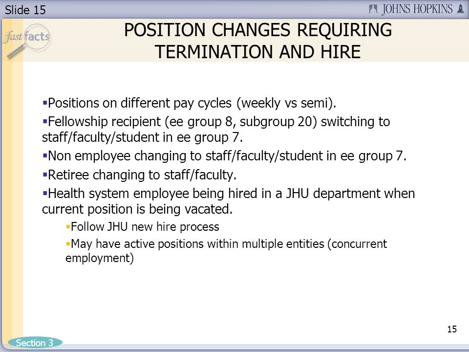 Slide 15 POSITION CHANGES REQUIRING TERMINATION AND HIRE Positions on different pay cycles (weekly vs semi).
