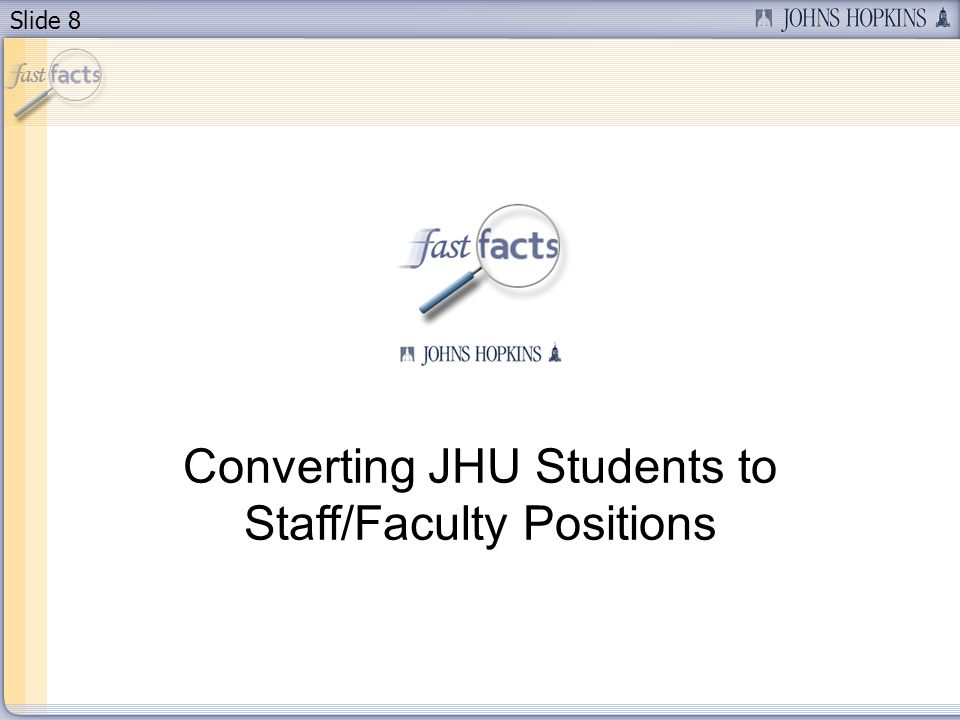 Slide 8 Converting JHU Students to Staff/Faculty Positions