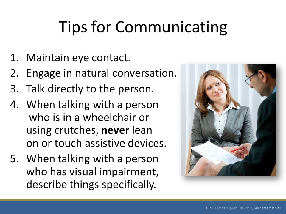 Tips for Communicating 1.Maintain eye contact. 2.Engage in natural conversation.