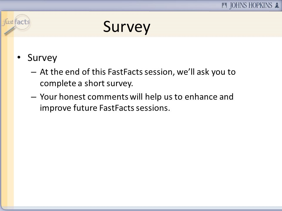 Survey – At the end of this FastFacts session, well ask you to complete a short survey.