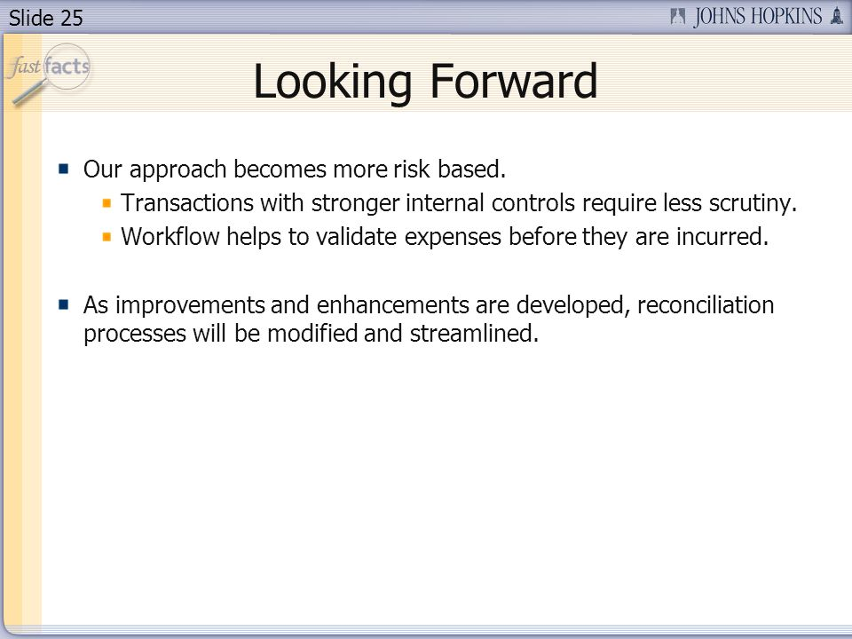 Slide 25 Looking Forward Our approach becomes more risk based.