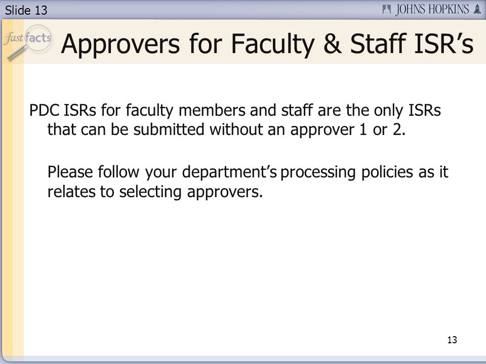 Slide 13 Approvers for Faculty & Staff ISRs 13 PDC ISRs for faculty members and staff are the only ISRs that can be submitted without an approver 1 or 2.