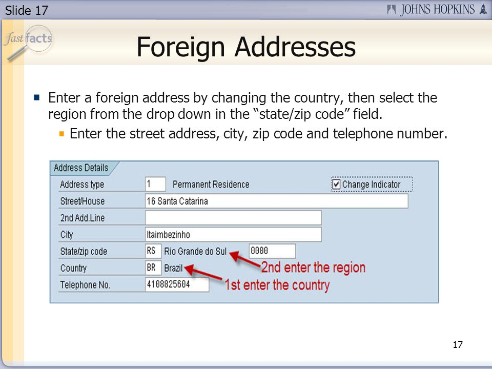 Slide 17 Foreign Addresses 17 Enter a foreign address by changing the country, then select the region from the drop down in the state/zip code field.