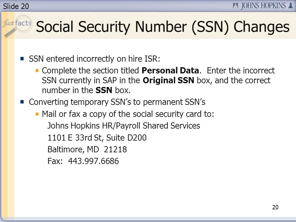 Slide 20 Social Security Number (SSN) Changes 20 SSN entered incorrectly on hire ISR: Complete the section titled Personal Data.