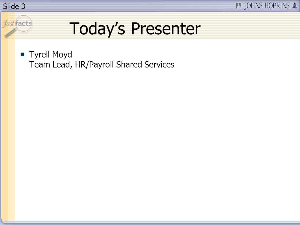 Slide 3 Todays Presenter Tyrell Moyd Team Lead, HR/Payroll Shared Services