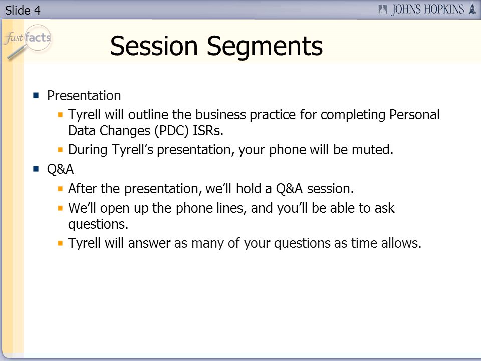 Slide 4 Session Segments Presentation Tyrell will outline the business practice for completing Personal Data Changes (PDC) ISRs.