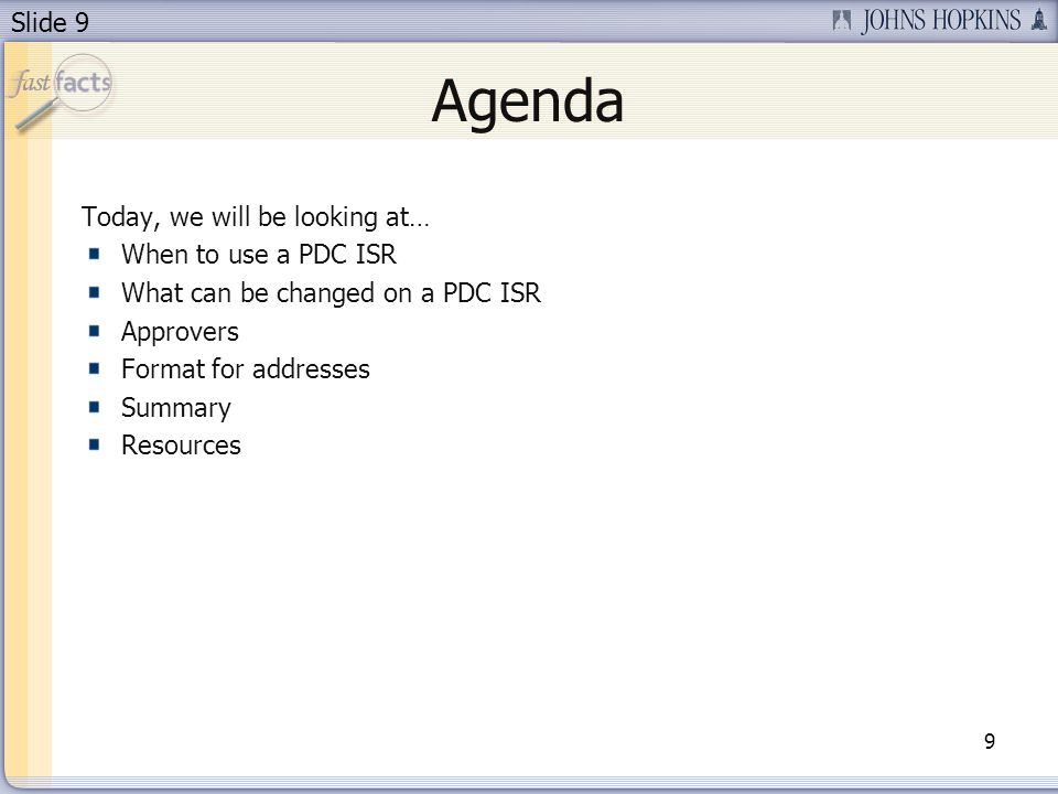 Slide 9 Agenda 9 Today, we will be looking at… When to use a PDC ISR What can be changed on a PDC ISR Approvers Format for addresses Summary Resources